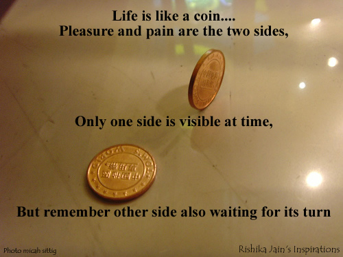 Pleasure Quotes, Pain Quotes, Opportunity Quotes, Life is like a coin - Inspirational Quotes, Motivational Thoughts and Pictures