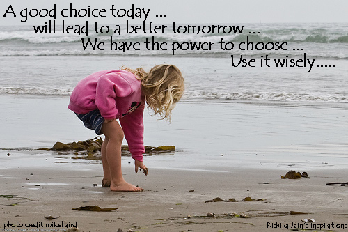 Power Quotes, Choice Quotes, Pictures, Inspirational Quotes, Motivational Thoughts and Pictures