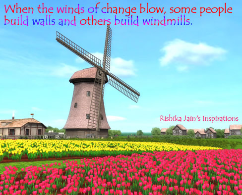 of Change Blow, Some people build Walls -While Others Build Windmills ...