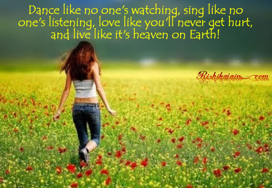 Quotes, Pictures, Life ,Happiness, Sing, Dance, Love,  Inspirational Quotes, Motivational Thoughts and Pictures
