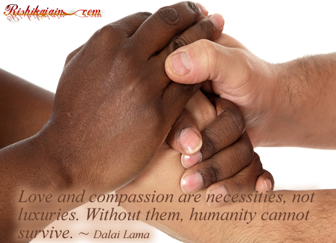 Dalai Lama Quotes, Compassion Quotes , love quotes, humanity, Inspirational Quotes, Pictures and Motivational Thoughts