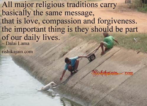love, compassion and forgiveness, Dalai Lama,rishikajain.com,Religion Quotes – Inspirational Quotes, Pictures and Motivational Thoughts
