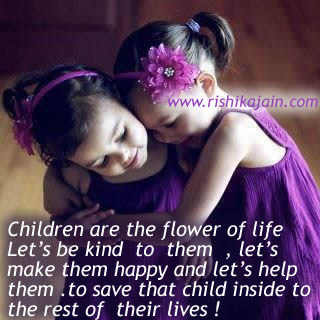 children are the flower of life let s be kind to them