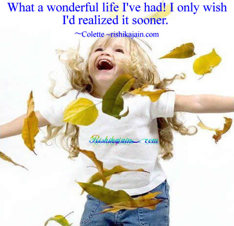 life,colette,life learning,wonderful,Awareness Quotes - Inspirational Quotes, Pictures & Motivational Thoughts