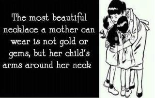 The most beautiful necklace a mother can wear is not gold or gems,but ...