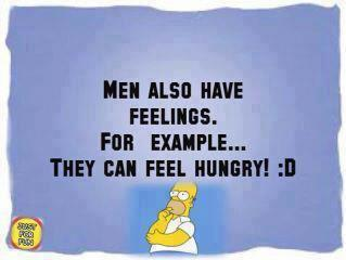 Men also have feelings for example… they can feel hungry