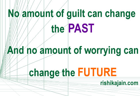Don't Worry and Get over Guilt , Live in present, Live life quotes, Inspirational Messages Pictures