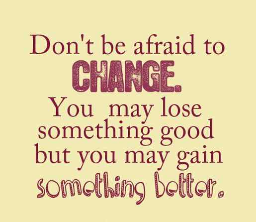 Don't be afraid to Change , Good Morning wishes, Inspirational Pictures, Motivational Quotes and Thoughts