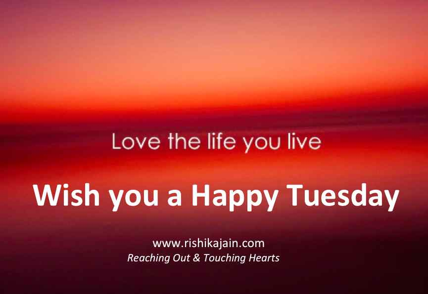 Tuesday Wishes , Weekday Inspiring Quotes, Beautiful Thought for the day, Inspirational Pictures
