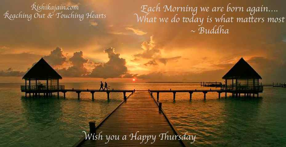 Wish you a Happy Thursday, Quotes,Good Morning Pictures, Buddha Quotes, Present Day Quotes, Motivational Pictures,