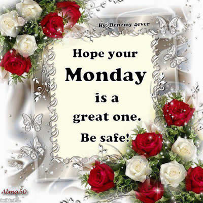 Have a great day,monday
