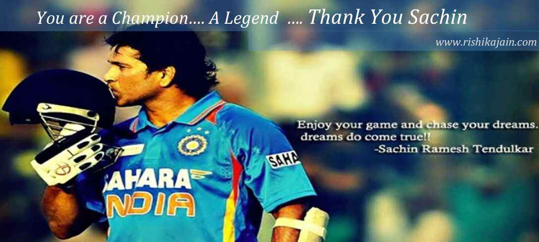 Sachin Tendulkar Retirement, Quotes of Sachin Tendulkar, Inspirational Champion and Legend