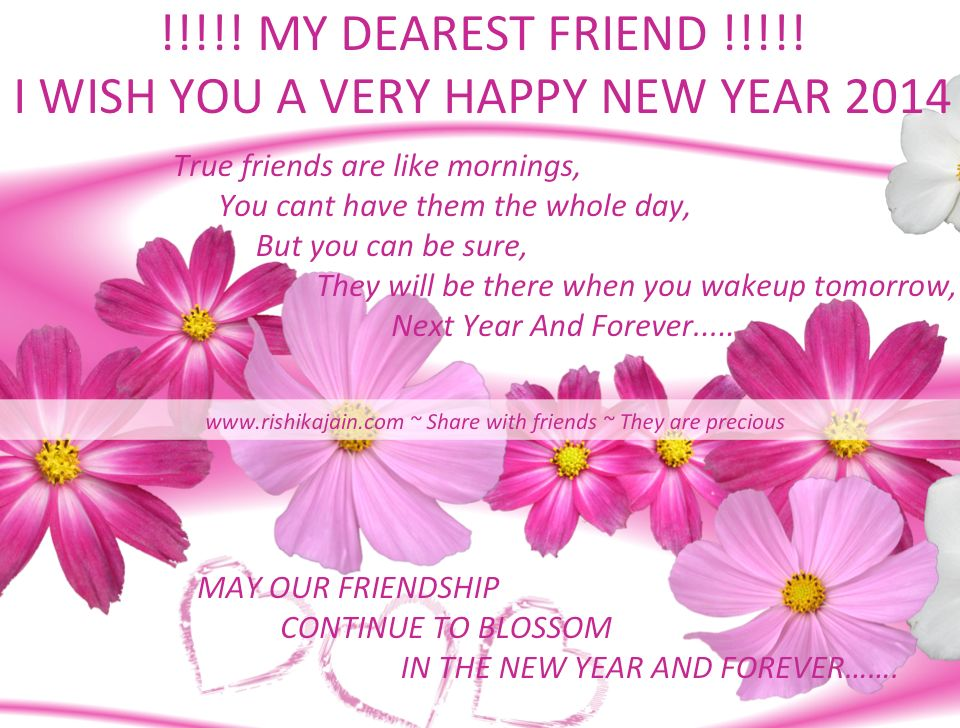 Happy New Year 2014 , Wishes, Greetings, Cards, Friendship Quotes, My Dearest Friend !!!!