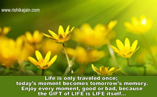good morning friends life is only traveled once