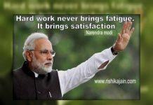 Hard work never brings fatigue. It brings satisfaction - Narendra Modi