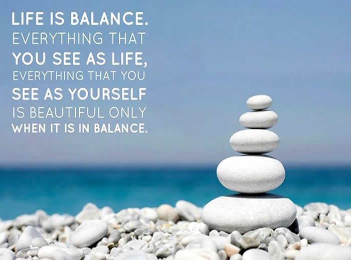 Life is balance. Everything that you see as life ...