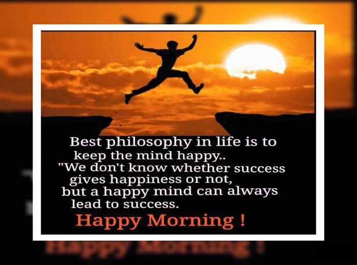 Happy Good Morning Best Philosophy In Life Is Inspirational