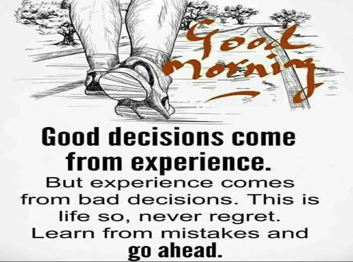 good morning Quote ..Good decisions come from experience ...