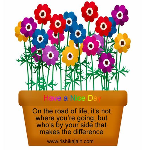 Good Morning Have A Nice Day On The Road Of Life Inspirational Quotes Pictures Motivational Thoughts Reaching Out Touching Hearts