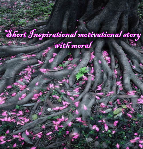 short Inspirational motivational story with moral