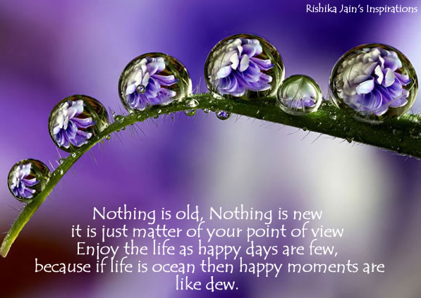 Happiness Quotes Nothing Is Old Nothing Is New Enjoy Life Inspirational Quotes Pictures Motivational Thoughts Reaching Out Touching Hearts