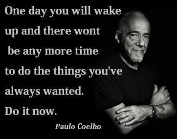 Good Morning Quotes ,Paulo Coelho , on Life , Do It Now , Inspirational Messages, Pictures