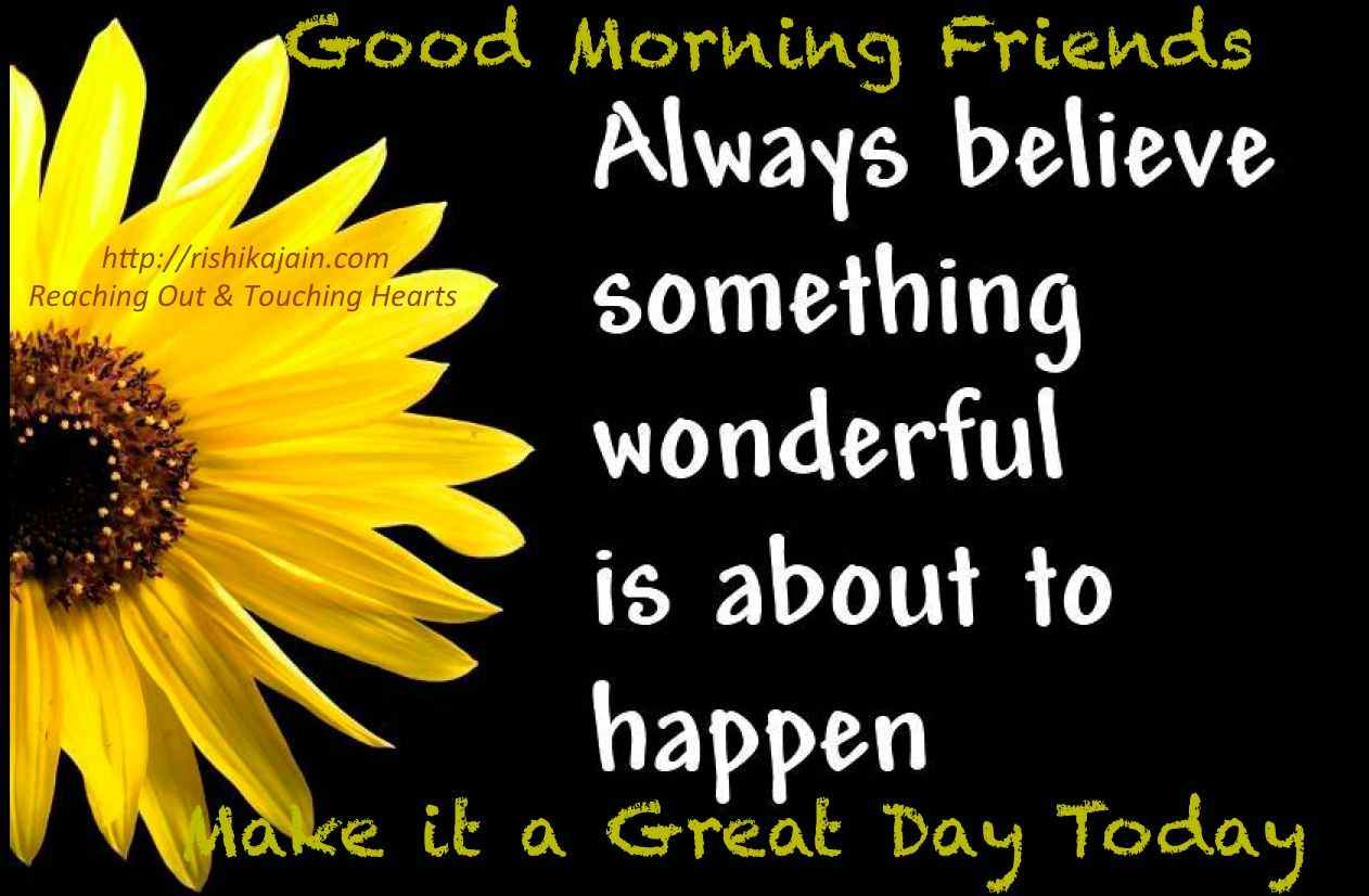 Good Morning Friends Believe Wonderful Things Will Happen Inspirational Quotes Pictures Motivational Thoughts Reaching Out Touching Hearts