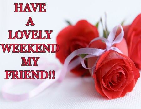 Have a lovely Weekend , Wishes, Quotes, Pictures, For Friends, My Friend